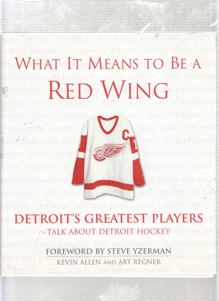 What It Means to Be a Red Wing: Detroit's Greatest Players Talk About Detroit Hockey. Kevin Allen, Art Regner.