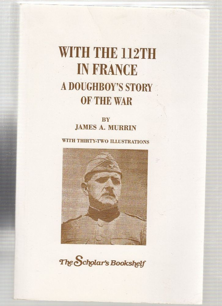 With The 112th In France; A Doughboy's Story Of The War. James A. Murrin.