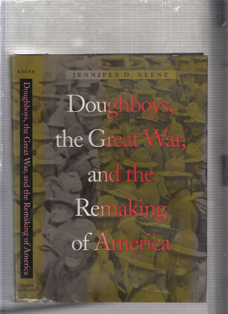 Doughboys, the Great War, and the Remaking of America (War/Society/Culture). Jennifer D. Keene.
