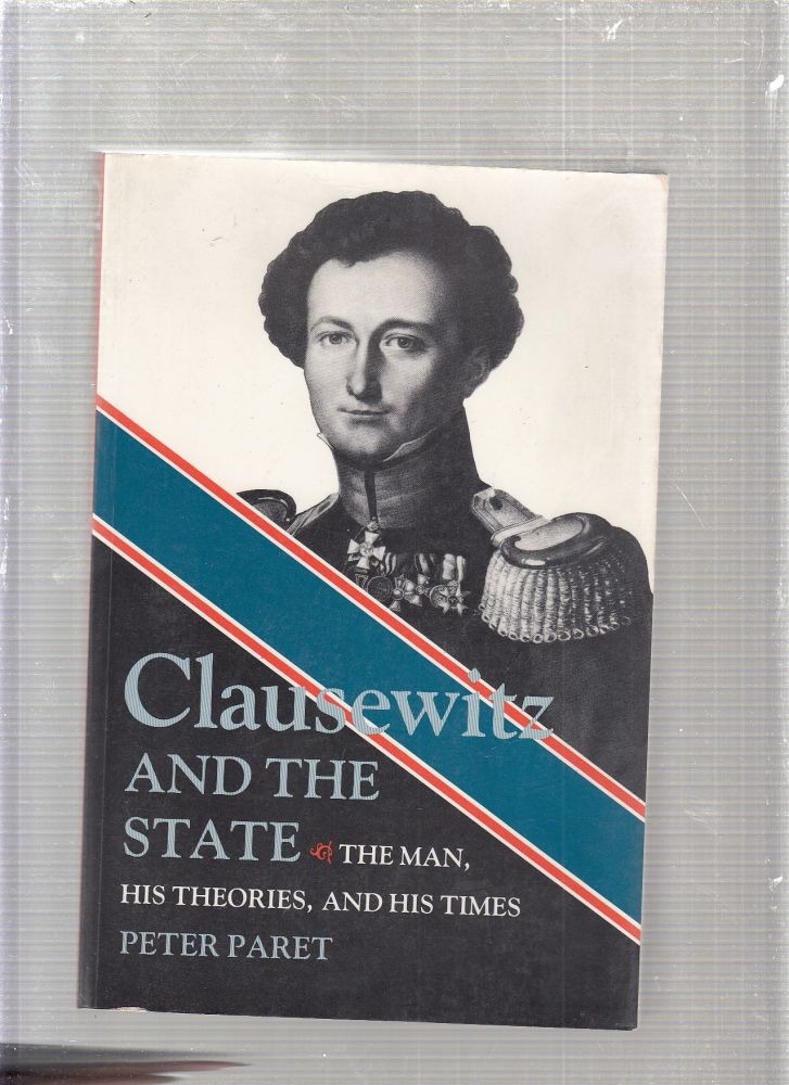 Clausewitz and the State: The Man, His Theoriesm and His Times. Peter Paret.