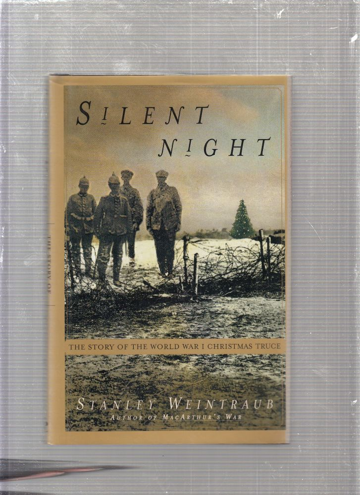 Silent Night: The Story of the World War I Christmas Truce. Stanley Weintraub.