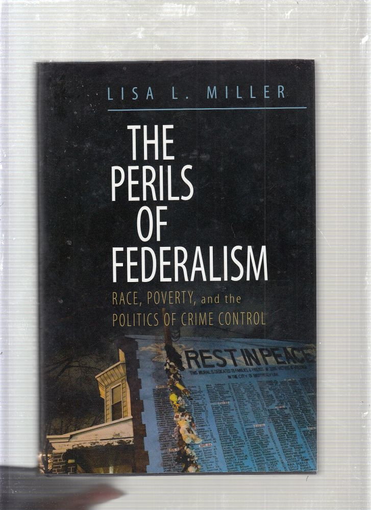 The Perils of Federalism: Race, Poverty, and the Politics of Crime Control. Lisa L. Miller.