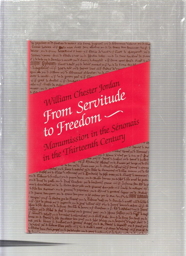From Servitude to Freedom: Manumission in the Senonais in the Thirteenth Century (Middle Ages Series). William Chester Jordan.