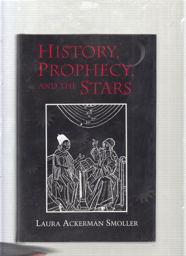 History, Prophecy, and the Stars: The Christian Astrology of Pierre d'Ailly, 1350-1420. Laura Ackerman Smoller.