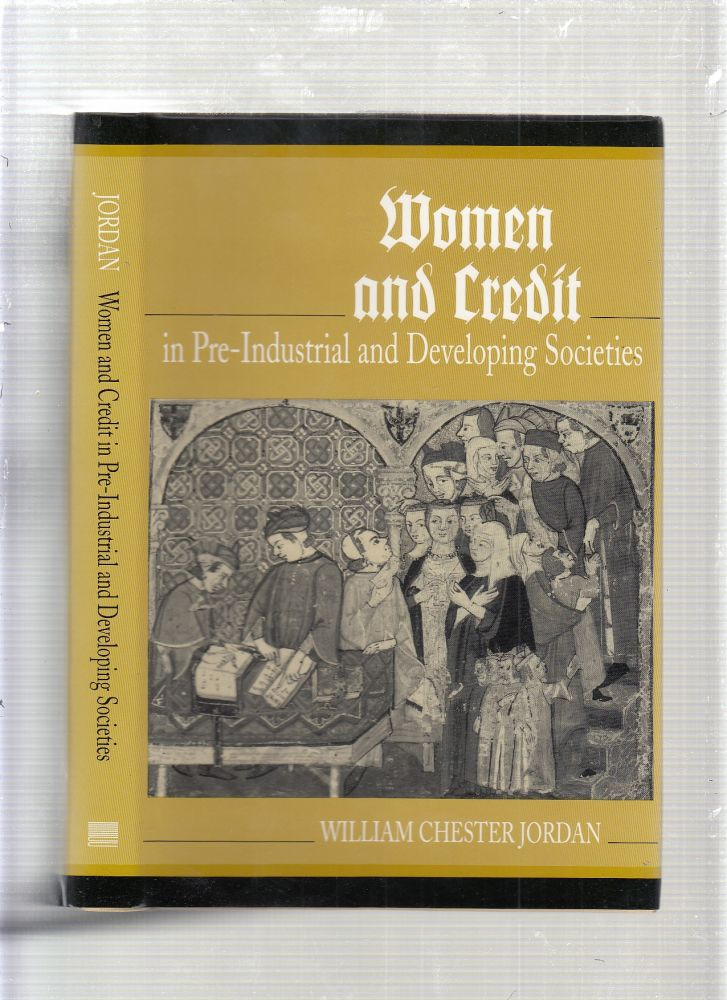 Women and Credit in Pre-Industrial and Developing Societies. William Chester Jordan.