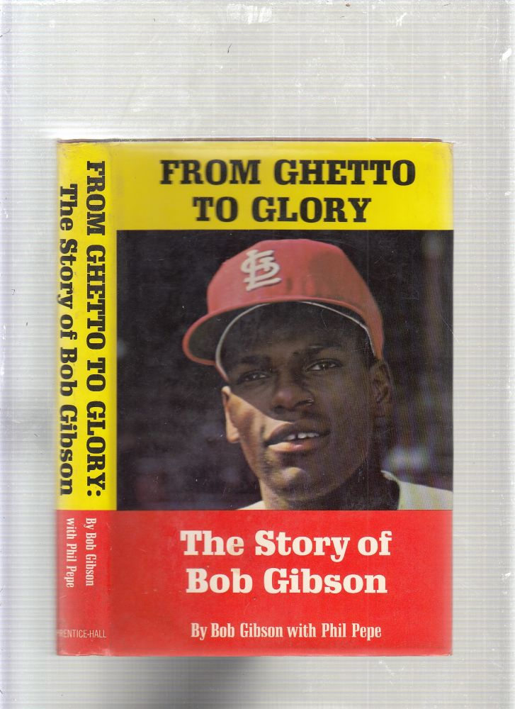 From Ghetto To Glory: The Story of Bobn Gibson. Bob Gibson, Phil Pepe.