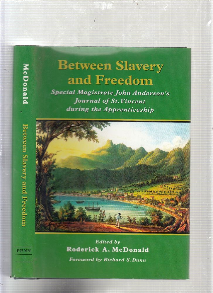 Between Slavery and Freedom: Special Magistrate John Anderson's Journal of St. Vincent During the Apprenticeship (Early American Studies). John Anderson, Roderick A. McDonald.