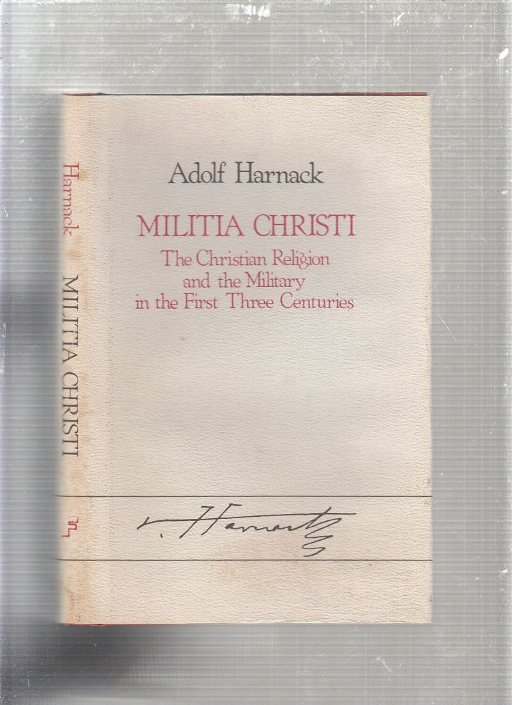 Militia Christi: The Christian Religion and the Military in the First Three Centuries. Adolf Von Harnack, David McI. Gracie, trans.