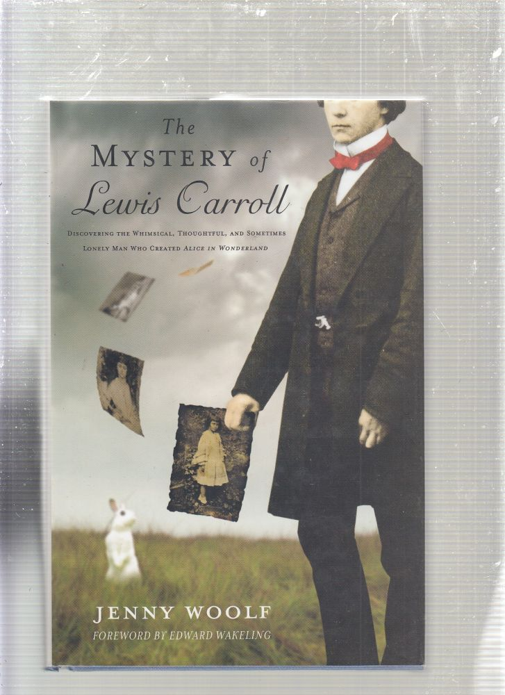 """The Mystery of Lewis Carroll: Discovering the Whimsical, Thoughtful, and Sometimes Lonely Man Who Created """"Alice in Wonderland"""" Jenny Woolf."""