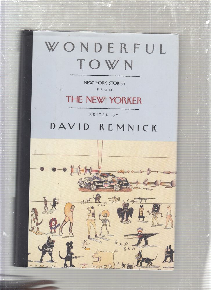 Wonderful Town: New York Stories from The New Yorker. David Remnick.