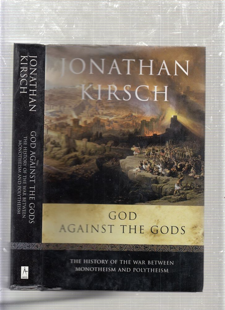 God Against the Gods: The History of the Wa Between Monotheism and Polytheism. Jonathan Kirsch.