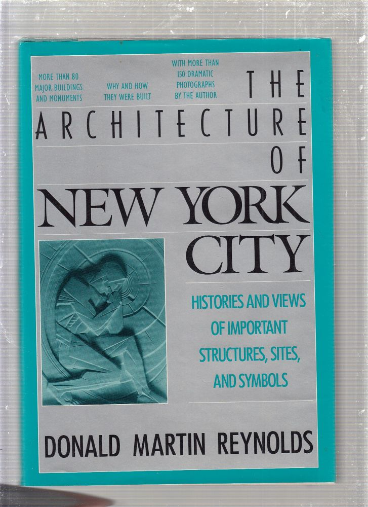 Architecture of New York City: Histories and Views of Important Structures, Settings, and Symbols. Donald Martin Reynolds.
