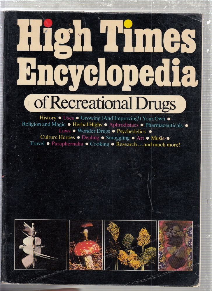 High Times Encyclopedia of Recreational Drugs: History, Uses, Growing Your Own, Religion and Magic, Herbal Highs, Aprhodesiacs, Pharmaceuticals, Wonder Drugs, Psychedelics, Culture Heroes, Smuggling. Andrew Kowl, Robert Lemmo, Esther Mitgagn, John Finlator, Henri de Monfreid, Andrew Weil, Compiler, Contributor.