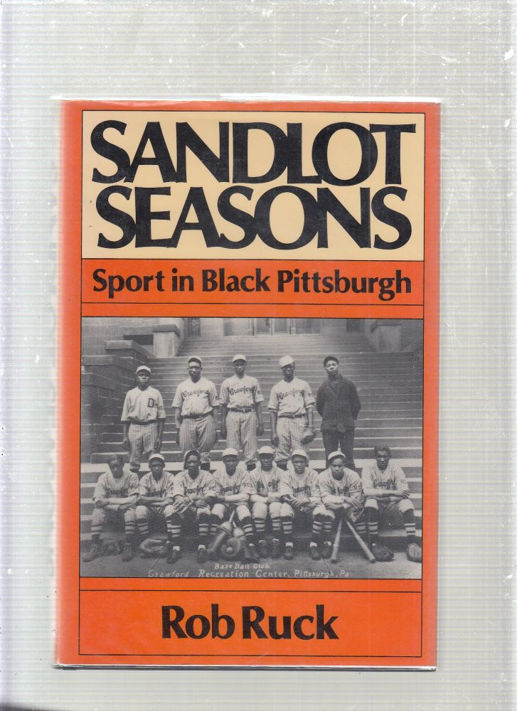 Sandlot Seasons Sport in Black Pittsburgh. Rob Ruck.