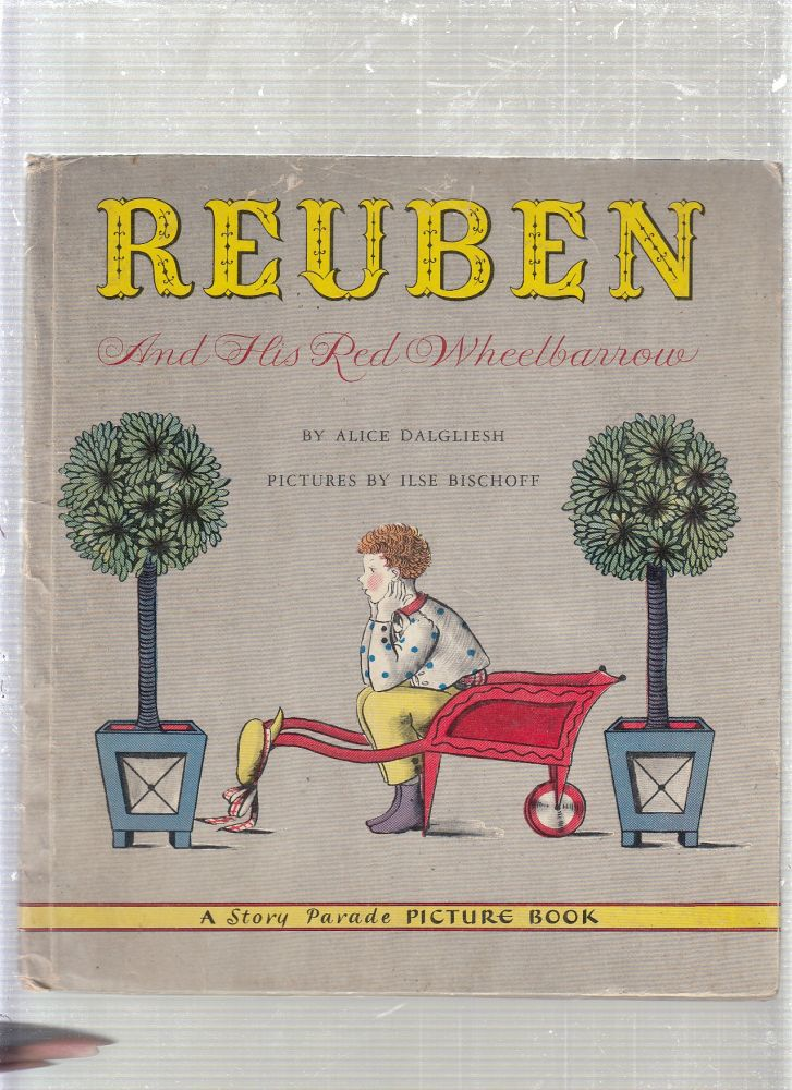 Reuben and His Red Wheelbarrow ( Story Parade Picture Book). Alice Dalgleish, Ilse Bischoff.