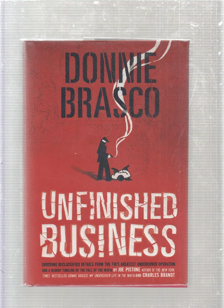 Donnie Brasco: Unfinished Business (first edition, inscribed by Pistone). Joe Pistone, Charles Brant, Joseph.
