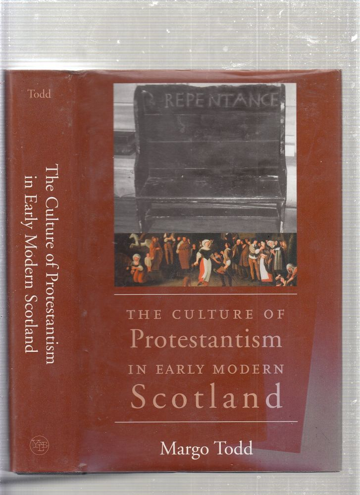 The Culture of Protestantism in Early Modern Scotland. Margo Todd.