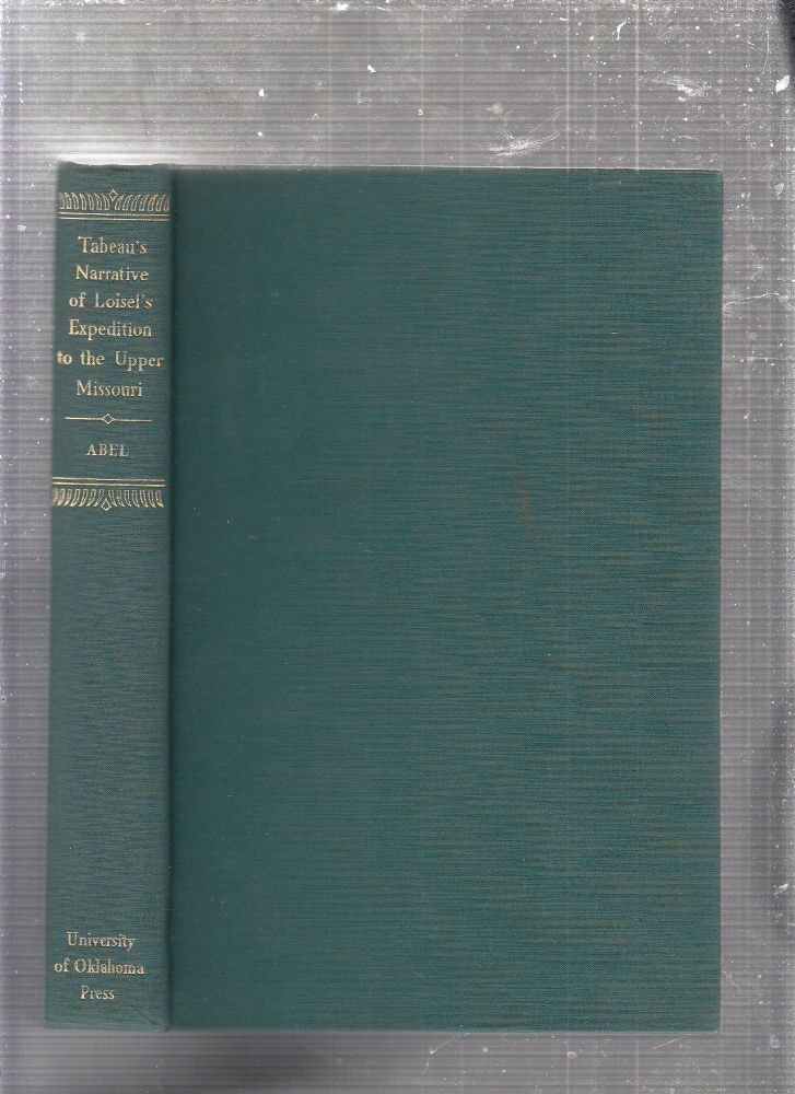 Tabeau's Narrative of Loisel's Expedition to the Upper Missouri. Pierre Antoine Tabeau, Annie Heloise Abel, Rose abel Wright, trans.