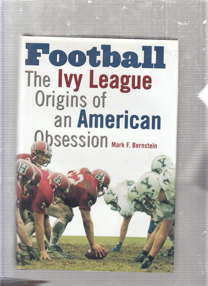 Football: The Ivy League Origins of an American Obsession. Mark F. Bernstein.