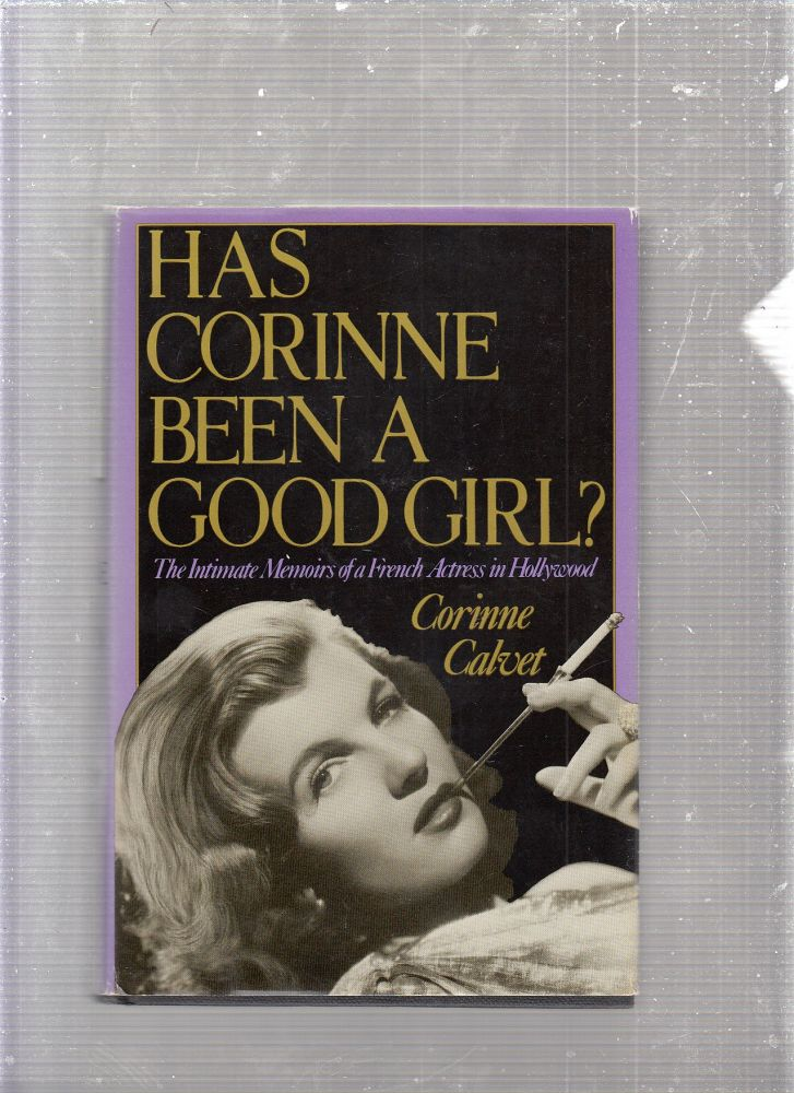 Has Corinne Been a Good Girl?: The Intimate Memoirs of a French Actress in Hollywood. Corinne Calvet.