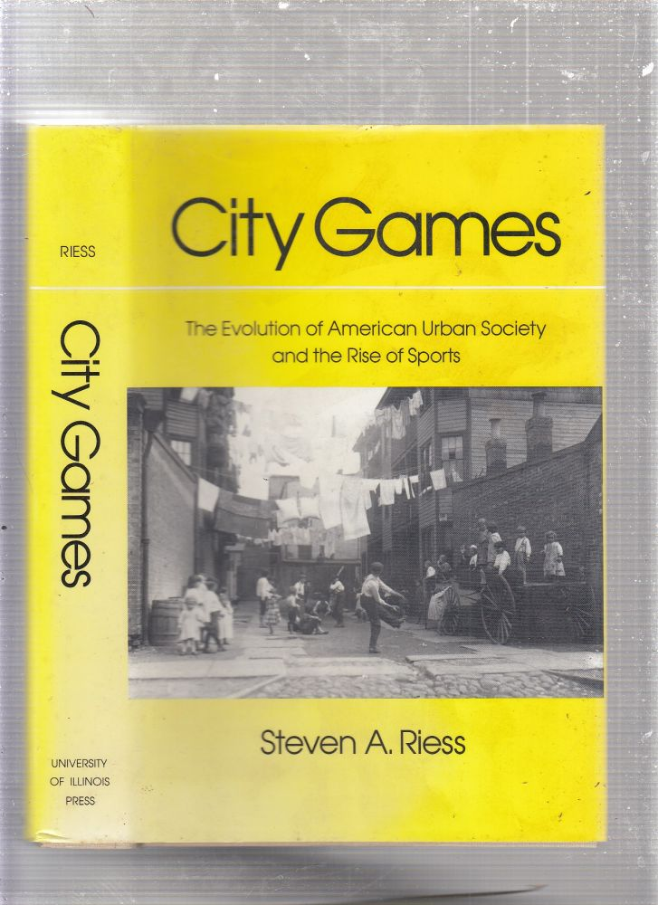 City Games: The Evolution of American Urban Society and the Rise of Sports (SPS). Steven A. Riess.