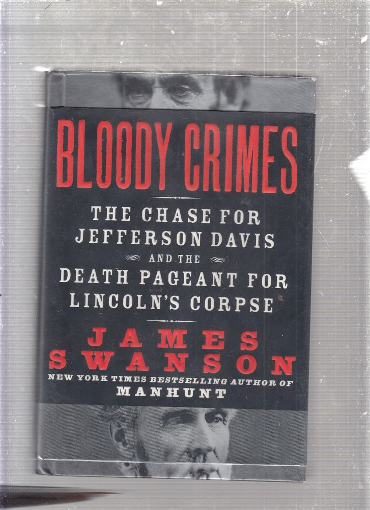 Bloody Crimes: The Chase for Jefferson Davis and the Death Pageant for Lincoln's Corpse. James L. Swanson.