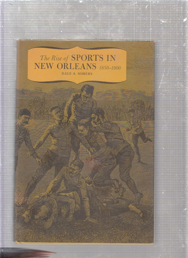 Rise of Sports in New Orleans. Dale A. Somers.