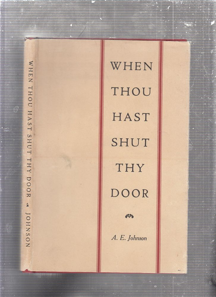 When Thou Hast Shut Thy Door (inscribed by the author). A E. Johnson.