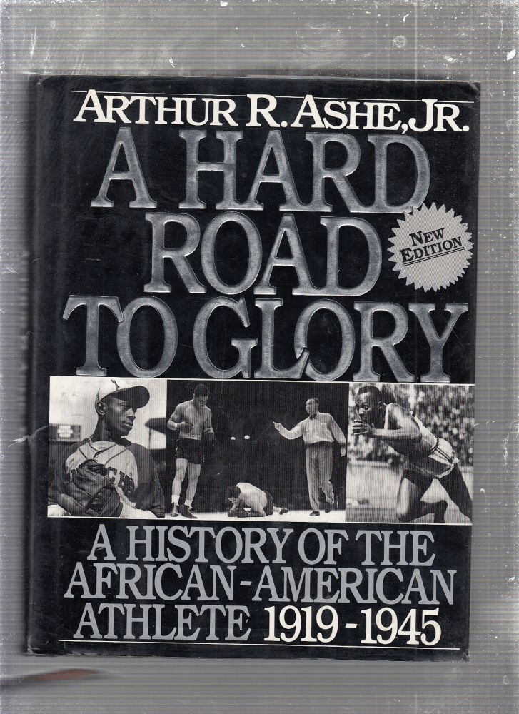 A Hard Road To Glory: A History Of The African American Athlete: Vol 2. 1919-1945. Arthur Ashe.
