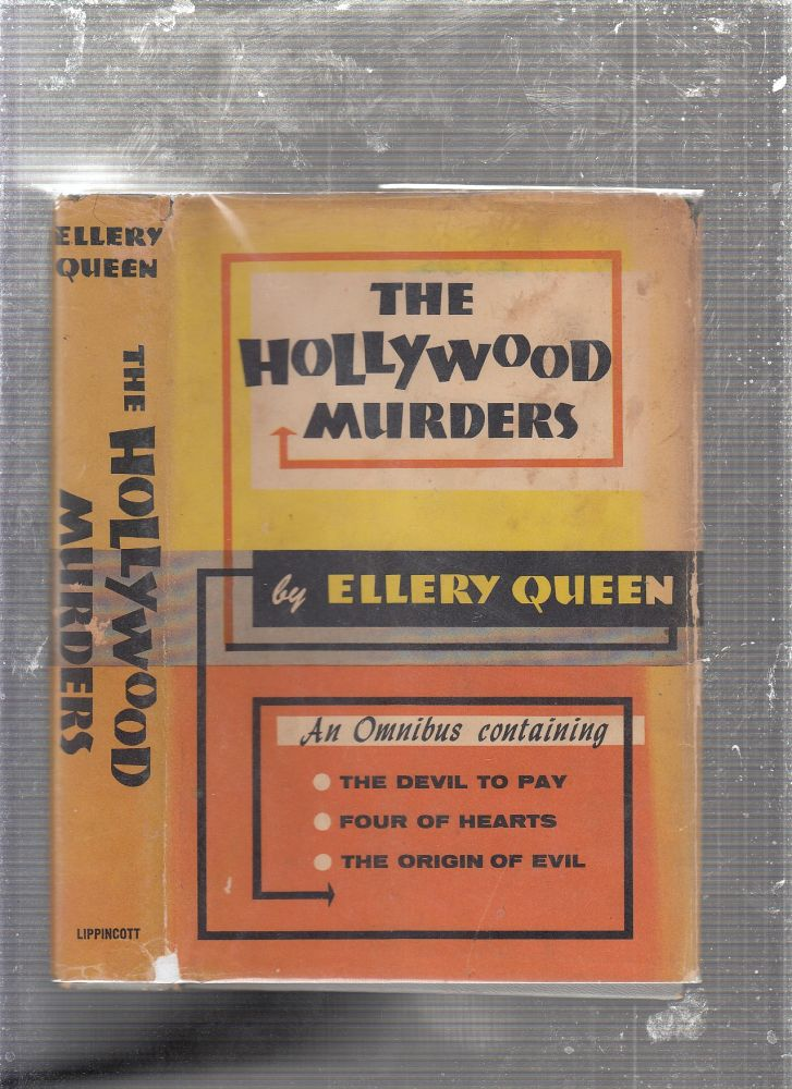 """The Holly wood murders: An Omnibus containing """"The Devil To Pay"""", """"Four of Hearts"""", """"The Origin of Evil"""" (in original dust jacket). Ellery Queen."""