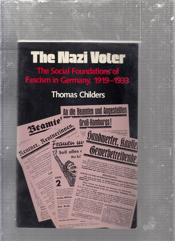 The Nazi Voter: The Social Foundations of Fascism in Germany, 1919-1933. Thomas Childers.