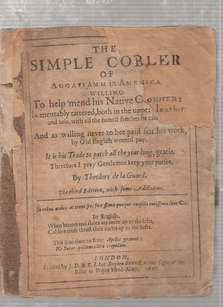 (THE FIRST AMERICAN WORK OF SATIRE, WIT AND HUMOR) The Simple Cobler of Aggavvamm [Aggawam] In America...; Third Edition, with some Additions. Theodore de la Guard, pseud. of Nathaniel Ward.