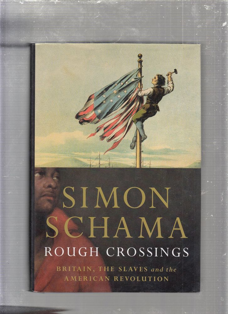 Rough Crossings: Britain, the Slaves and the American Revolution. Simon Schama.