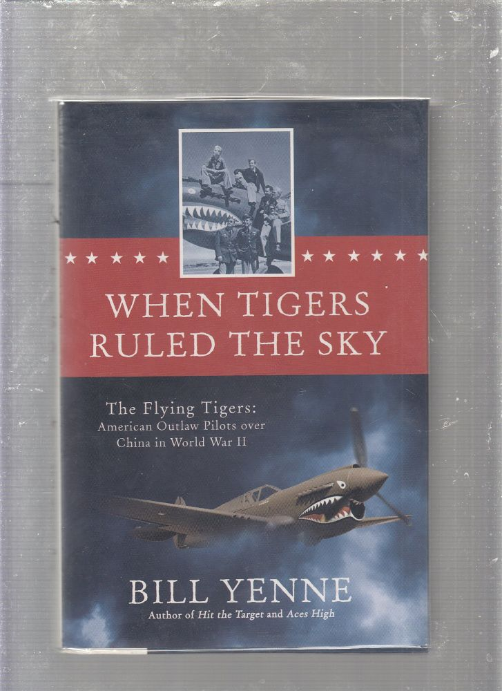 When Tigers Ruled the Sky: The Flying Tigers: American Outlaw Pilots over China in World War II. Bill Yenne.