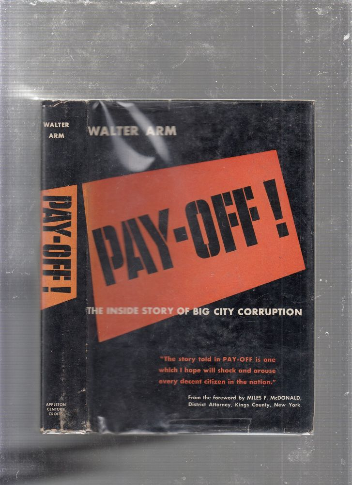pay-Off! The Inside Story Of Big city Corruption. Walter Arm.