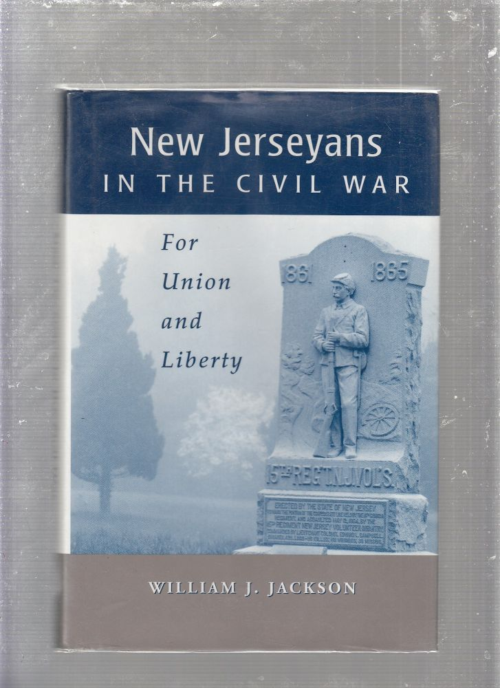 New Jerseyans in the Civil War: For Union and Liberty. William J. Jackson.