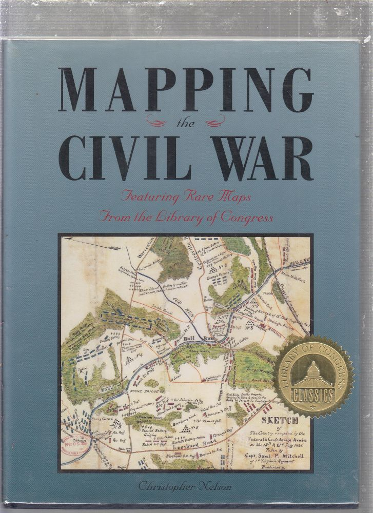 Mapping the Civil War: Featuring Rare Maps from the Library of Congress (Library of Congress Classics). Christopher Nelson.