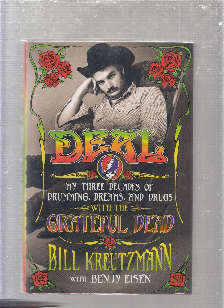Deal: My Three Decades of Drumming, Dreams, and Drugs with the Grateful Dead. Bill Kreutzmann, Benjy Eisen.