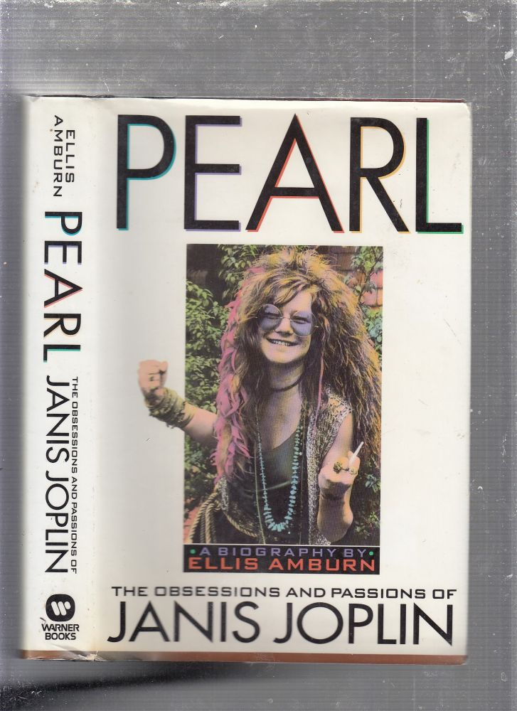 Pearl: The Obsessions and Passions of Janis Joplin. Ellis Amburn.