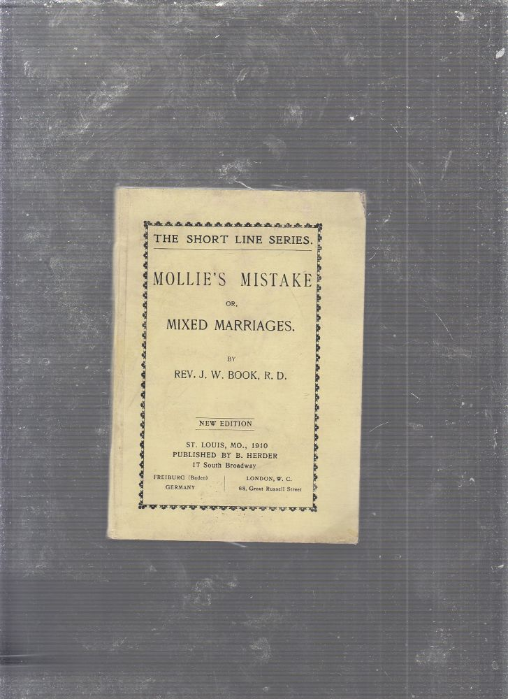 Mollie's Mistake or, Mixed Marriages (The Short Line Series). Rev. J. W. Book.