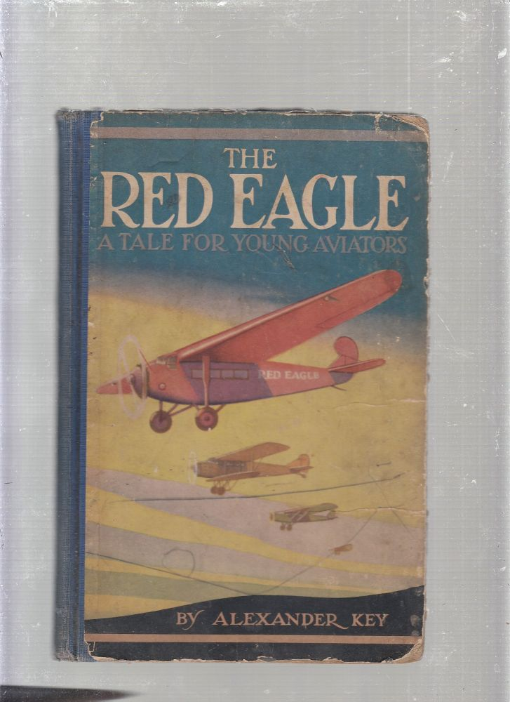 The Red Eagle: being The Adventurous Tale of Two Young Flyers. Alexander Key.