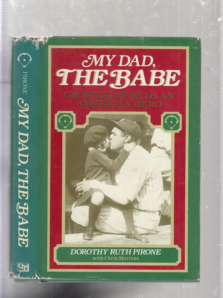 My Dad, The Babe: Growing Up with an American Hero. Dorothy Ruth, Chris Pirone Martens.
