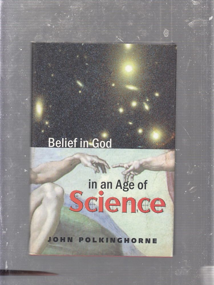 Belief in God in an Age of Science (The Terry Lectures Series). John Polkinghorne F. R. S. K. B. E.