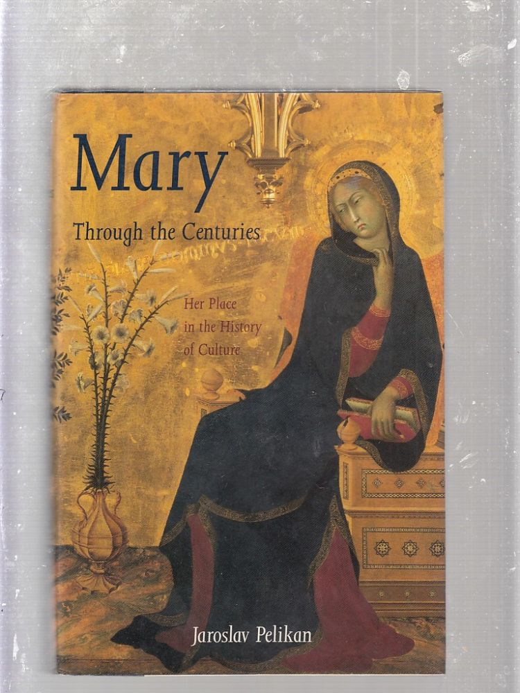 Mary Through the Centuries: Her Place in the History of Culture. Professor Jaroslav Pelikan.
