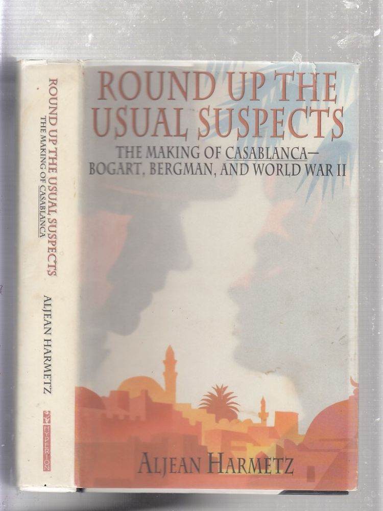 "Round Up the Usual Suspects: The Making of ""Casablanca"" - Bogart, Bergman, and World War II. Aljean Harmetz."