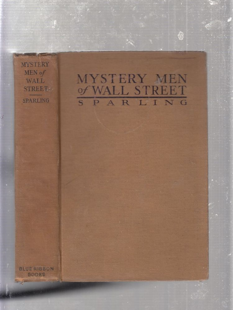 Mystery Men of Wall Street: The Powers Behind the Market. Earl Sparling.