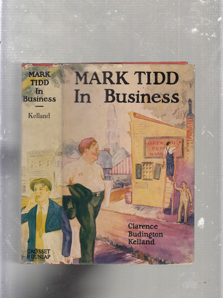 Mark Tidd In Business (in dust jacket). Clarence Budington Kelland.