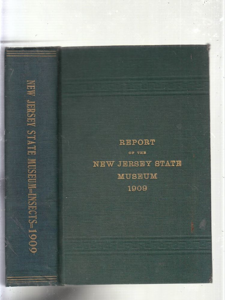 Annual Report of the New Jersey State Museum including a. Report of the Insects of New Jersey, 1909.
