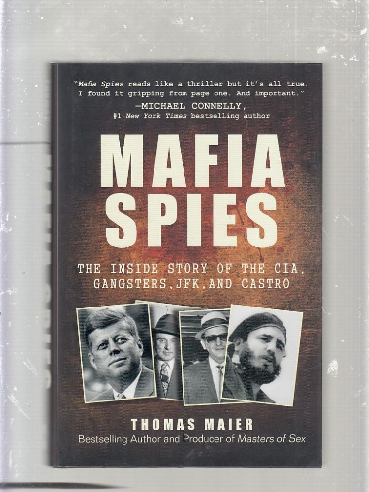 Mafia Spies: The Inside Story of The CIA, Gangsters, JFK, and Castro. Thomas Maier.