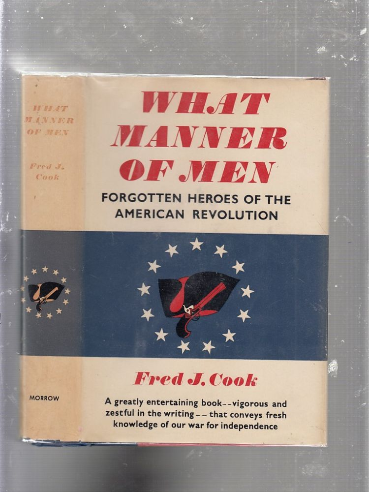 What Manner Of Men: Forgotten Heroes of The American Revolution. Fred J. Cook.